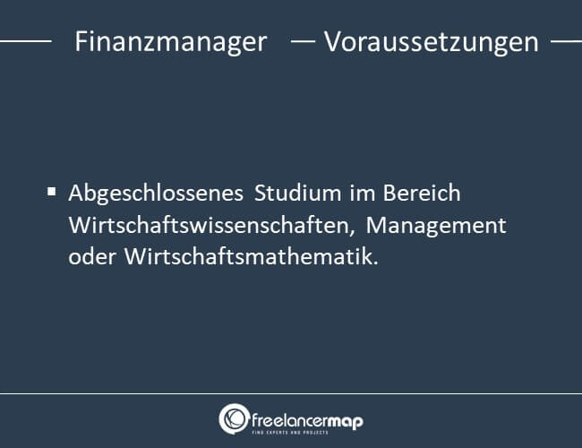 Voraussetzung um Finanzmanager zu werden ist ein abgeschlossenes Studium in Wirtschaft, Management oder Wirtschaftsmathematik.